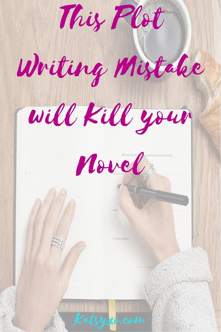 This Plot Writing Mistake Will Kill Your Novel